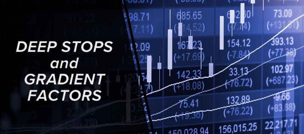 Deep Stops and Gradient Factors